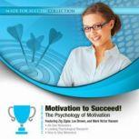 Motivation to Succeed! The Psychology of Motivation, Made for Success