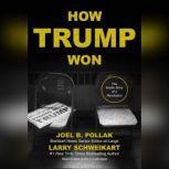 How Trump Won The Inside Story of a Revolution, Joel B. Pollak; Larry Schweikart