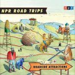 NPR Road Trips: Roadside Attractions Stories That Take You Away . . ., NPR