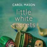 Little White Secrets, Carol Mason