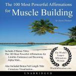 The 100 Most Powerful Affirmations for Muscle Building, Jason Thomas