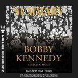 Summary of Bobby Kennedy: A Raging Spirit by Chris Matthews, Readtrepreneur Publishing