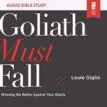 Goliath Must Fall: Audio Bible Studies Winning the Battle Against Your Giants, Louie Giglio