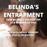Belinda's Entrapment How Belinda's Dad Used Her As A Bargaining Tool, Abigail Andrews