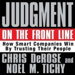Judgment on the Front Line How Smart Companies Win By Trusting Their People, Chris DaRose