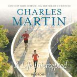A Life Intercepted, Charles Martin