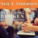 Restoring Broken Relationships The Path to Peace and Forgiveness, Neil T. Anderson