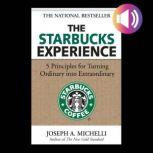 The Starbucks Experience: 5 Principles for Turning Ordinary Into Extraordinary, Joseph A. Michelli