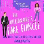 The Billionaire's Fake Fiancee A grumpy boss romantic comedy, Annika Martin
