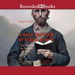 A Holy Baptism of Fire and Blood The Bible and the American Civil War, James P. Byrd
