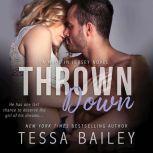 Thrown Down, Tessa Bailey