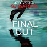 Final Cut A Novel, S. J. Watson