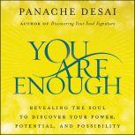 You Are Enough Revealing the Soul to Discover Your Power, Potential, and Possibility, Panache Desai