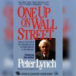 One Up On Wall Street How To Use What You Already Know To Make Money In The Market, Peter Lynch
