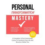 Personal Transformation Mastery - Unveiling the NEW You and Ultimate Success Tools to Leave the Past Behind and Discover Your Full Potential, Empowered Living