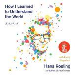 How I Learned to Understand the World A Memoir, Hans Rosling