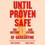 Until Proven Safe The History and Future of Quarantine, Nicola Twilley