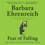 Fear of Falling The Inner Life of the Middle Class, Barbara Ehrenreich