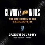 Cowboys and Indies The Epic History of the Record Industry, Gareth Murphy