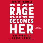 Rage Becomes Her The Power of Women's Anger, Soraya Chemaly
