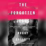 The Forgotten Jesus How Western Christians Should Follow an Eastern Rabbi, Robby Gallaty