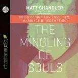 The Mingling of Souls God's Design for Love, Sex, Marriage, and Redemption, Matt Chandler