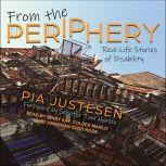 From the Periphery Real-Life Stories of Disability, Pia Justesen
