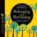 Belonging and Becoming Creating a Thriving Family Culture, Mark Scandrette