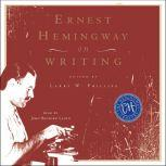 Ernest Hemingway on Writing, Larry W. Phillips