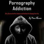 Pornography Addiction Dirty Secrets the Porn Industry and the Devil Are Keeping from You, Vance Munson