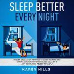 Sleep Better Every Night: Proven Relaxation Methods to Quiet the Mind and Significantly Improve Your Sleep Quality in Just 7 Days. Fall Asleep Instantly, Karen Hills
