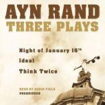 Three Plays Night of January 16, Ideal, and Think Twice, Ayn Rand