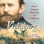 Vicksburg Grant's Campaign That Broke the Confederacy, Donald L. Miller