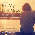 It's My Life Now Starting Over After an Abusive Relationship, 3rd edition, Meg Kennedy Dugan