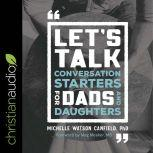 Let's Talk Conversation Starters for Dads and Daughters, PhD Canfield