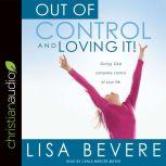 Out of Control and Loving It Giving God Complete Control of Your Life, Lisa Bevere