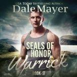 SEALs of Honor: Warrick Book 17: SEALs of Honor, Dale Mayer