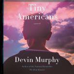 Tiny Americans A Novel, Devin Murphy