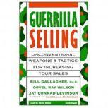 Guerrilla Selling Unconventional Weapons and Tactics for Increasing Your Sales, Bill Gallagher, PhD, Orvel Ray Wilson, and Jay Conrad Levinson