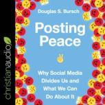 Posting Peace Why Social Media Divides Us and What We Can Do About It, Douglas S. Bursch