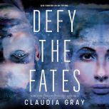 Defy the Fates, Claudia Gray
