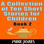 A Collection Of Ten Short Stories For Children – Book 2, Mike Jones