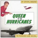 Queen of the Hurricanes The Fearless Elsie MacGill, Crystal Sissons