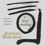 i hear rustling Words and thoughts in 19 poems, Anthony Marchese