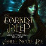 The Darkest Deep A YA Reverse Harem Fantasy Romance, Ashlee Nicole Bye