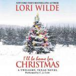 I'll Be Home for Christmas A Twilight, Texas Novel, Lori Wilde