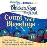 Chicken Soup for the Soul: Count Your Blessings 101 Stories of Gratitude, Fortitude, and Silver Linings, Jack Canfield