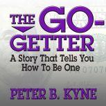 The Go-Getter A Story That Tells You How to Be One, Peter B. Kyne