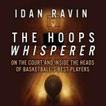The Hoops Whisperer On the Court and Inside the Heads of Basketball's Best Players, Idan Ravin