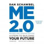 Me 2.0, Revised and Updated Edition 4 Steps to Building Your Future, Dan Schawbel